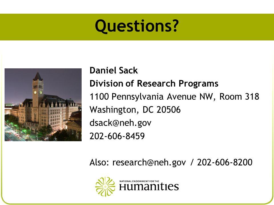 Questions? Daniel Sack Division of Research Programs 1100 Pennsylvania Avenue NW, Room 318 Washington, DC 20506 dsack@neh.gov 202-606-8459 Also: resea