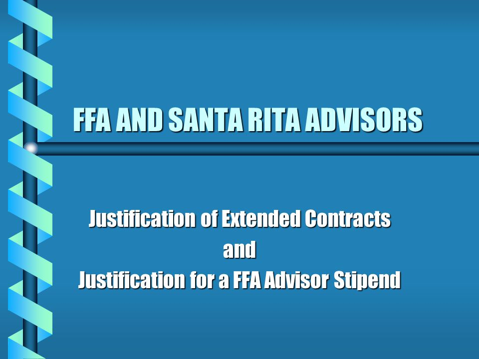 FFA AND SANTA RITA ADVISORS Justification of Extended Contracts and Justification for a FFA Advisor Stipend