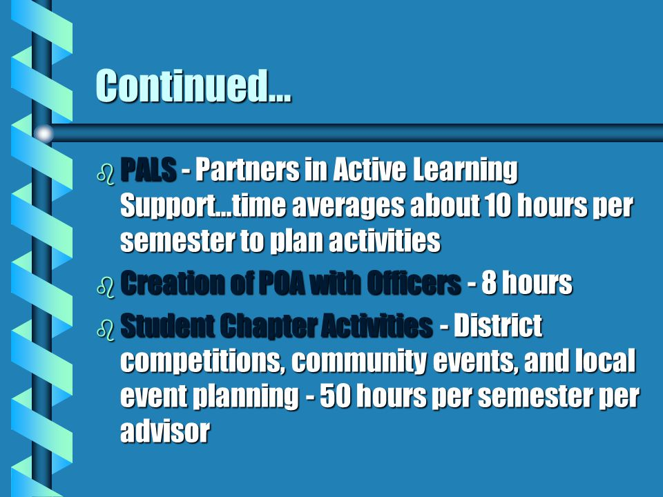 Continued... b PALS - Partners in Active Learning Support…time averages about 10 hours per semester to plan activities b Creation of POA with Officers