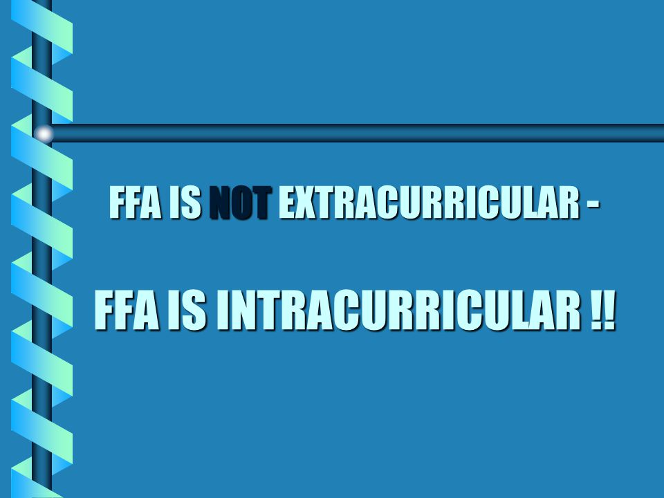 FFA IS NOT EXTRACURRICULAR - FFA IS INTRACURRICULAR !!