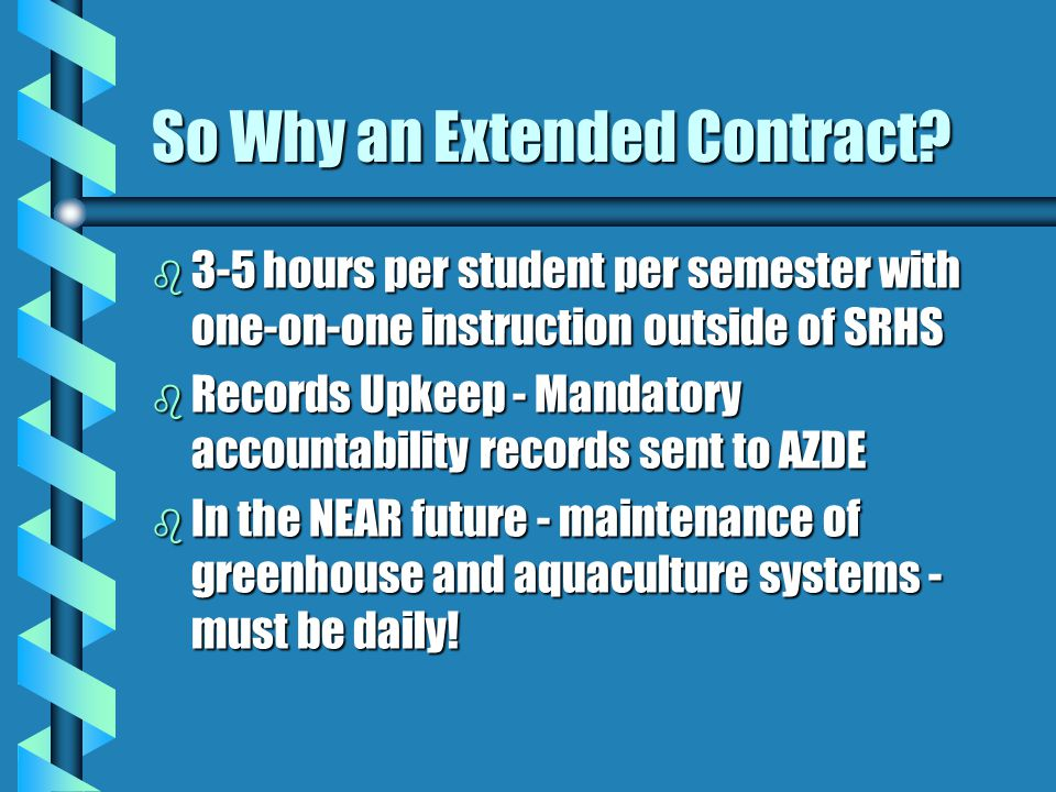 So Why an Extended Contract? b 3-5 hours per student per semester with one-on-one instruction outside of SRHS b Records Upkeep - Mandatory accountabil