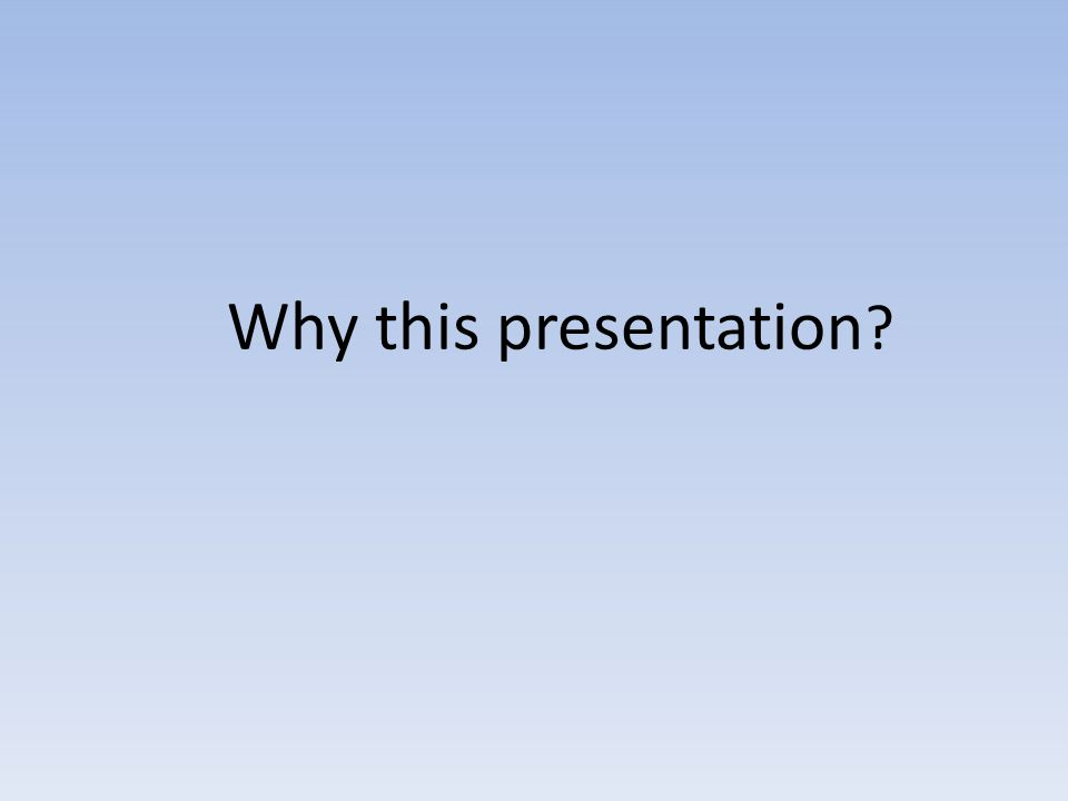 Why this presentation ?