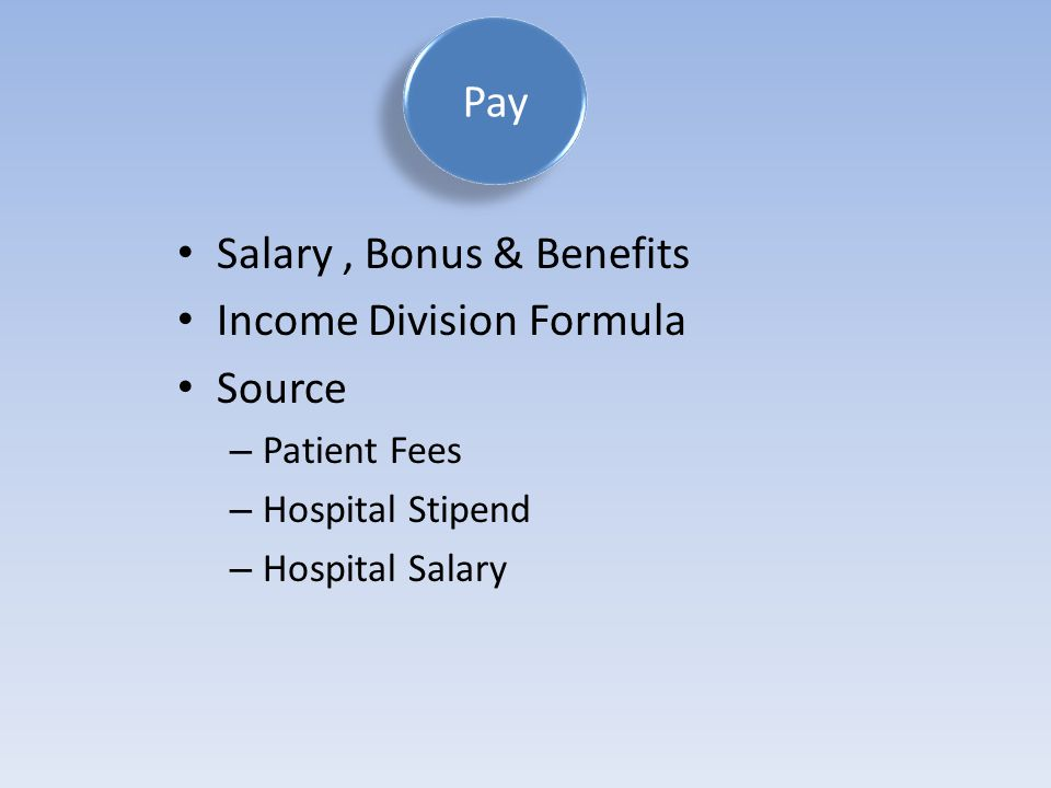 Pay Salary, Bonus & Benefits Income Division Formula Source – Patient Fees – Hospital Stipend – Hospital Salary
