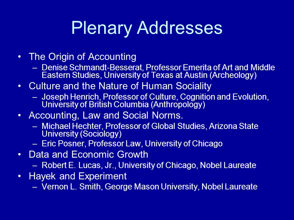 Plenary Addresses The Origin of Accounting –Denise Schmandt-Besserat, Professor Emerita of Art and Middle Eastern Studies, University of Texas at Aust