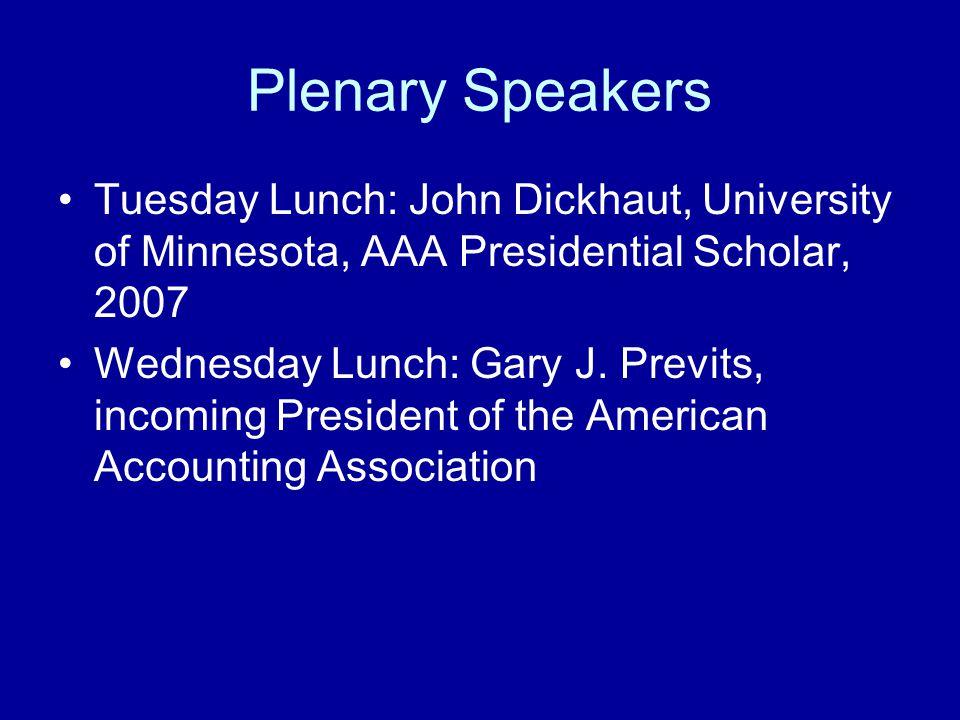 Plenary Speakers Tuesday Lunch: John Dickhaut, University of Minnesota, AAA Presidential Scholar, 2007 Wednesday Lunch: Gary J.