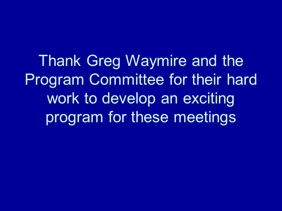 Thank Greg Waymire and the Program Committee for their hard work to develop an exciting program for these meetings