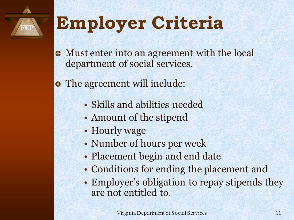 FEP Virginia Department of Social Services11 Employer Criteria Must enter into an agreement with the local department of social services.