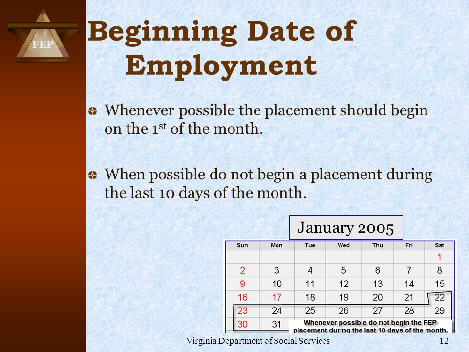 FEP Virginia Department of Social Services12 Beginning Date of Employment Whenever possible the placement should begin on the 1 st of the month.