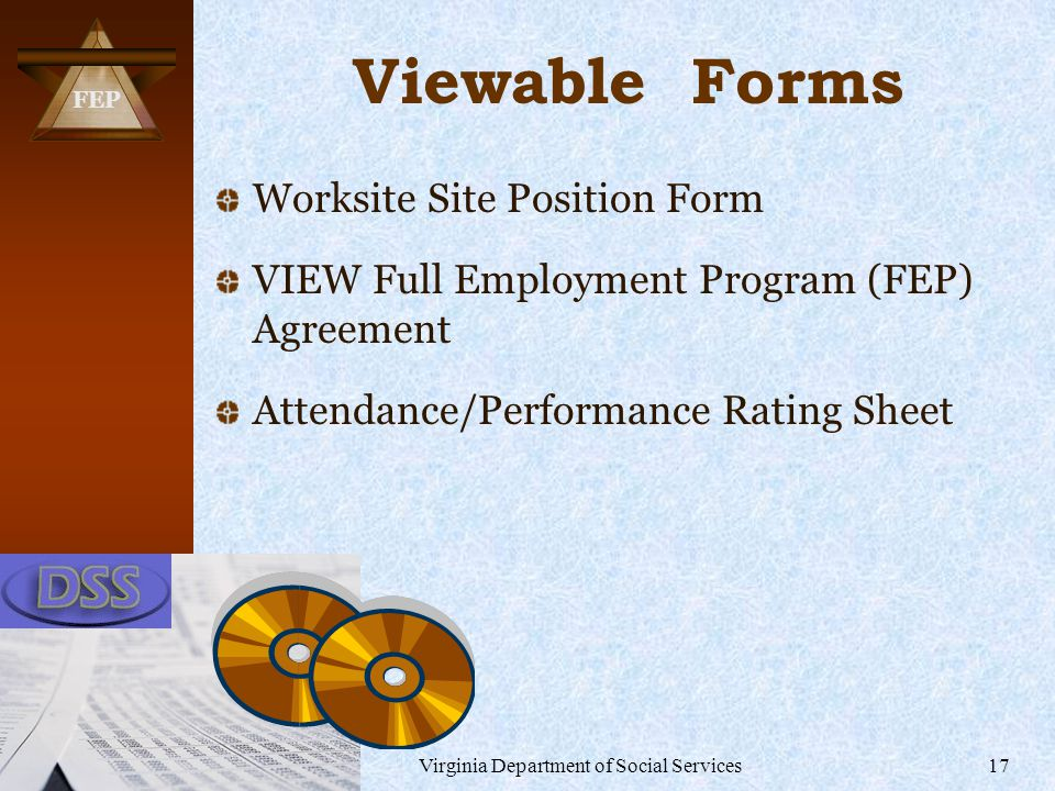 FEP Virginia Department of Social Services17 Viewable Forms Worksite Site Position Form VIEW Full Employment Program (FEP) Agreement Attendance/Performance Rating Sheet