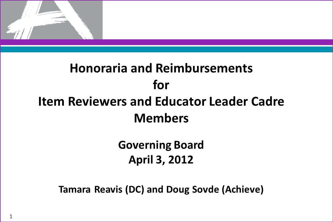 Honoraria and Reimbursements for Item Reviewers and Educator Leader Cadre Members Governing Board April 3, 2012 Tamara Reavis (DC) and Doug Sovde (Ach