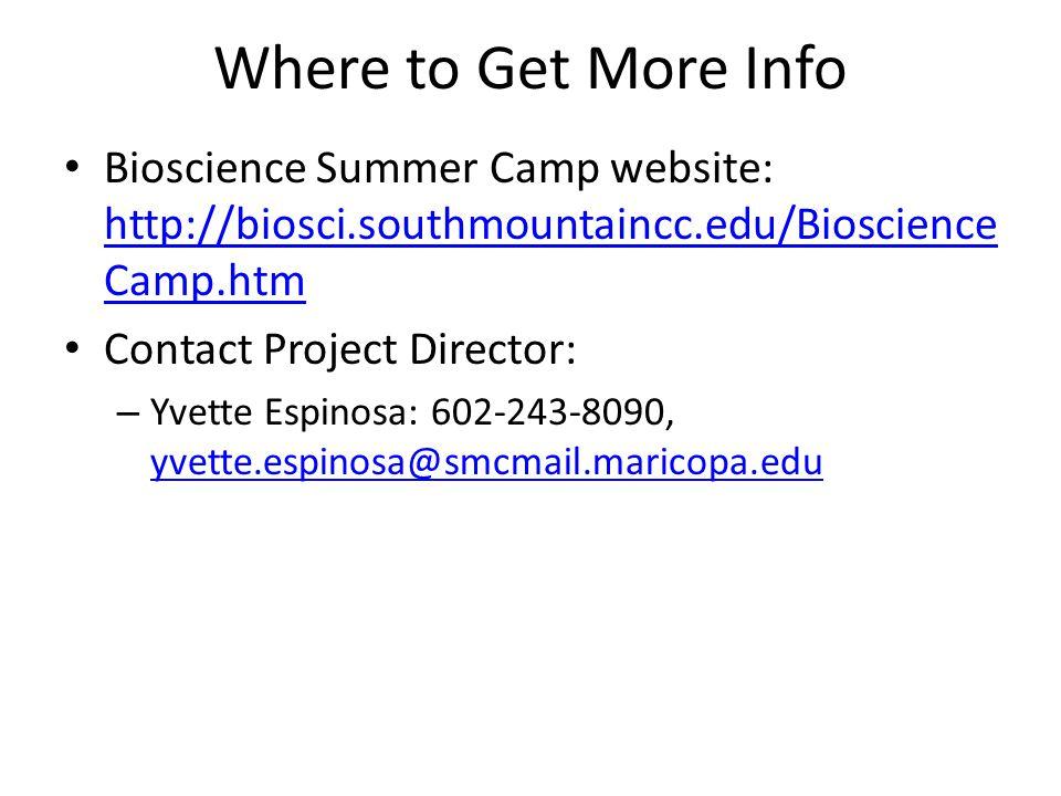 Where to Get More Info Bioscience Summer Camp website: http://biosci.southmountaincc.edu/Bioscience Camp.htm http://biosci.southmountaincc.edu/Bioscience Camp.htm Contact Project Director: – Yvette Espinosa: 602-243-8090, yvette.espinosa@smcmail.maricopa.edu yvette.espinosa@smcmail.maricopa.edu