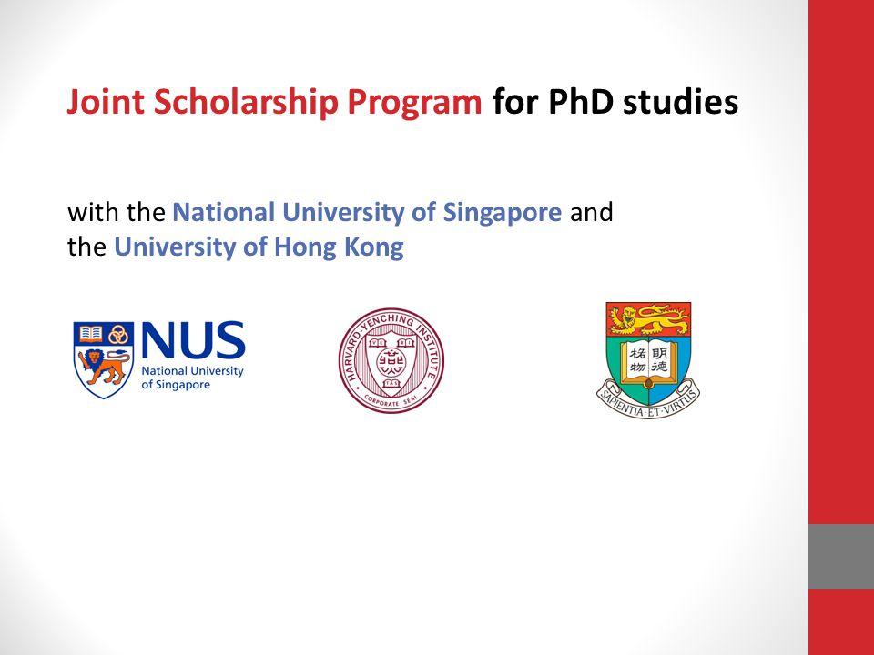 Joint Scholarship Program for PhD studies with the National University of Singapore and the University of Hong Kong