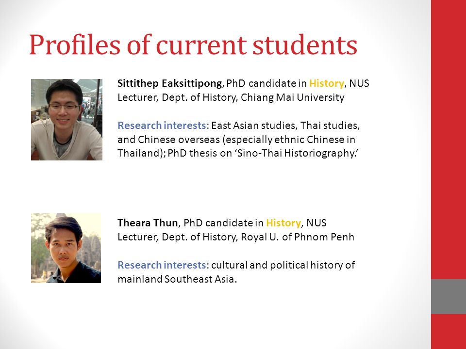 Profiles of current students Sittithep Eaksittipong, PhD candidate in History, NUS Lecturer, Dept.