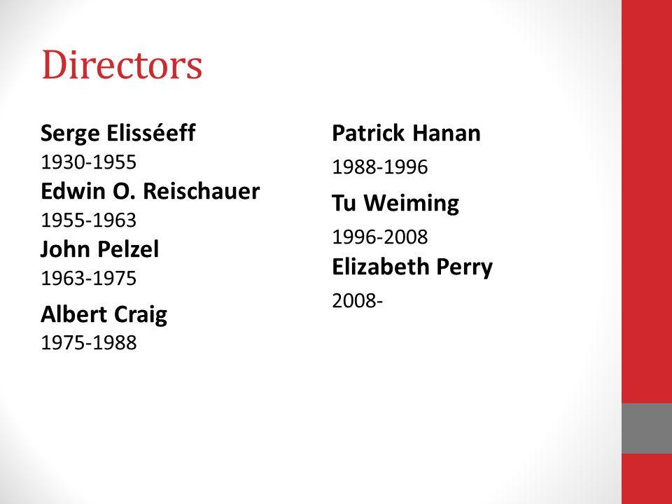Directors Serge Elisséeff 1930-1955 Edwin O. Reischauer 1955-1963 John Pelzel 1963-1975 Albert Craig 1975-1988 Patrick Hanan 1988-1996 Tu Weiming 1996
