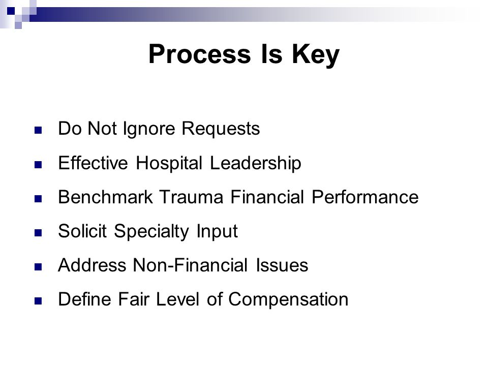Process Is Key Do Not Ignore Requests Effective Hospital Leadership Benchmark Trauma Financial Performance Solicit Specialty Input Address Non-Financial Issues Define Fair Level of Compensation