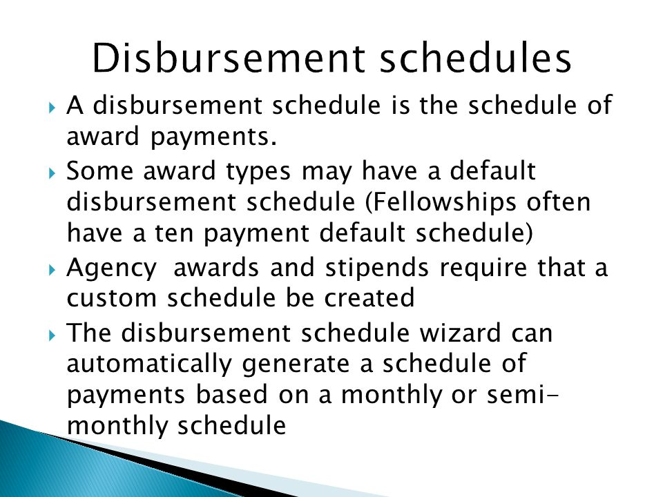  A disbursement schedule is the schedule of award payments.