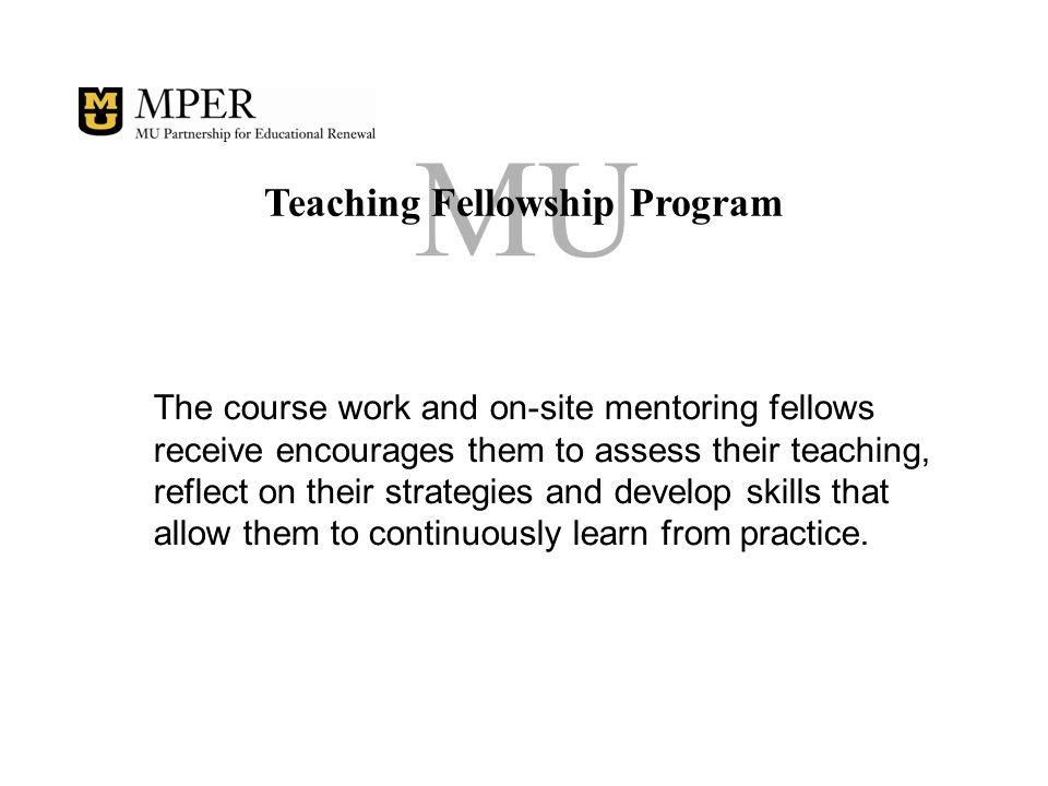MU Teaching Fellowship Program Fellows also enroll in a master's degree program in the College of Education.