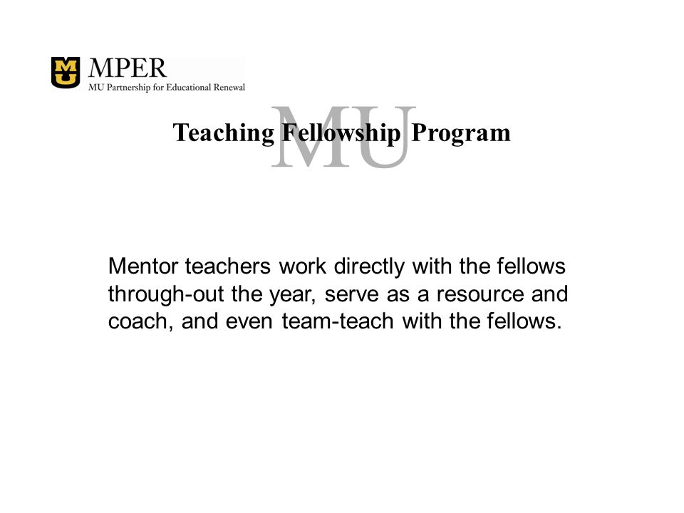 MU Teaching Fellowship Program This unique program is available only in Partner Schools.