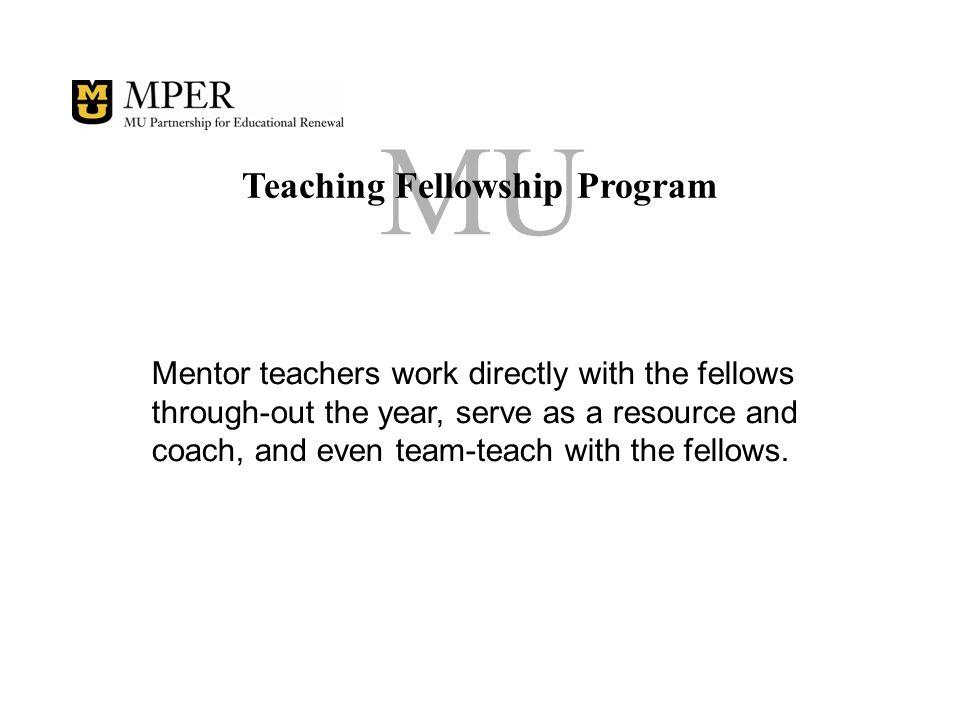 MU Teaching Fellowship Program Mentor teachers are involved in professional development activities in schools and at MU.