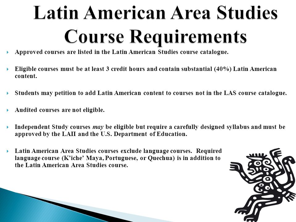  Approved courses are listed in the Latin American Studies course catalogue.