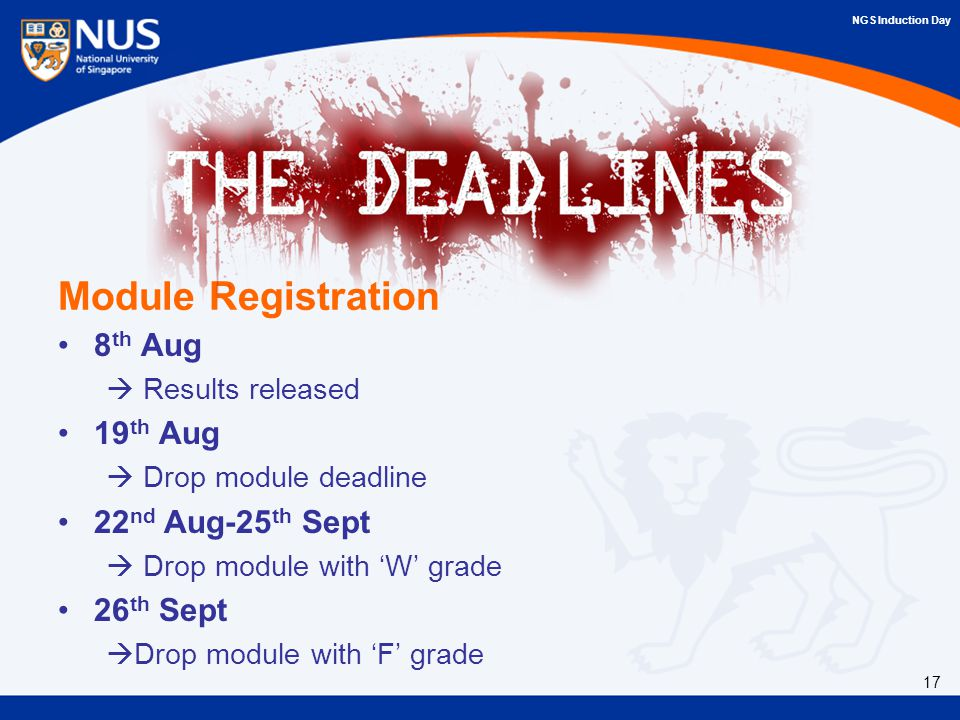 NGS Induction Day Module Registration 8 th Aug  Results released 19 th Aug  Drop module deadline 22 nd Aug-25 th Sept  Drop module with 'W' grade 26 th Sept  Drop module with 'F' grade 17
