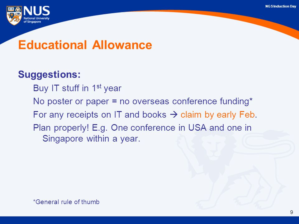 NGS Induction Day Educational Allowance Suggestions: Buy IT stuff in 1 st year No poster or paper = no overseas conference funding* For any receipts on IT and books  claim by early Feb.