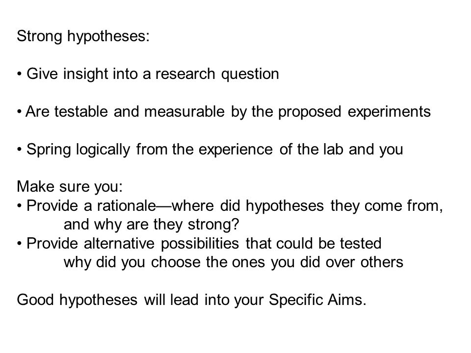 Specific aims steps you are going to take to test your hypotheses what you want to accomplish in the course of the grant period Make sure: Your objectives are measurable and highly focused Each hypothesis is matched with a specific aim The aims are feasible in technique, time and money http://www.theresearchassistant.com/tutorial/2-1.asp