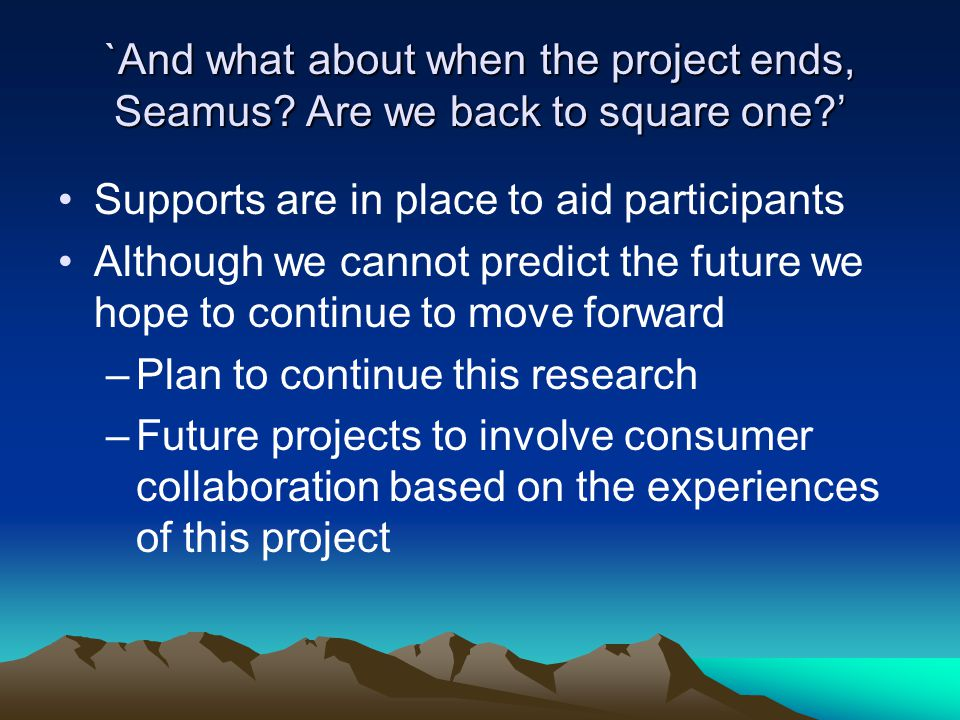 `And what about when the project ends, Seamus.