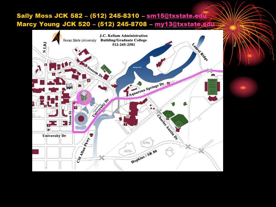 Sally Moss JCK 582 – (512) 245-8310 – sm15@txstate.edusm15@txstate.edu Marcy Young JCK 520 – (512) 245-8708 – my13@txstate.edumy13@txstate.edu