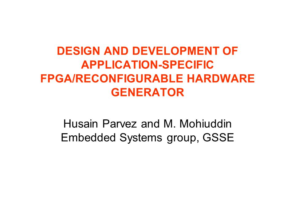 DESIGN AND DEVELOPMENT OF APPLICATION-SPECIFIC FPGA/RECONFIGURABLE HARDWARE GENERATOR Husain Parvez and M.