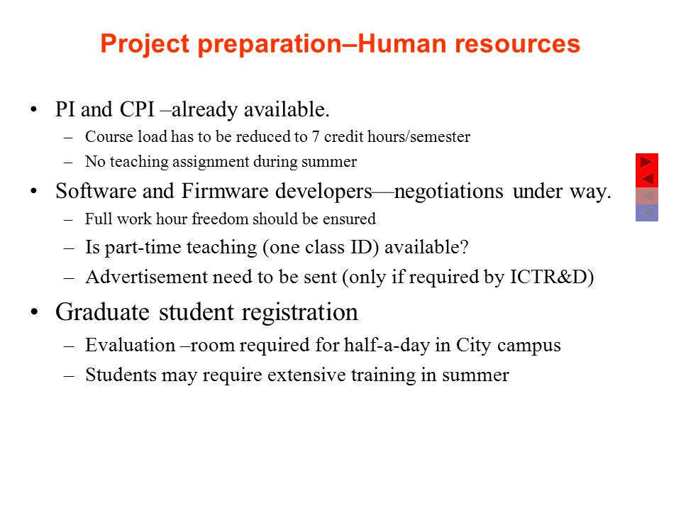 Project preparation–Physical resources An air-conditioned room with two cubicles for developers and counter space for 8-10 research students –Temporary arrangement ?.