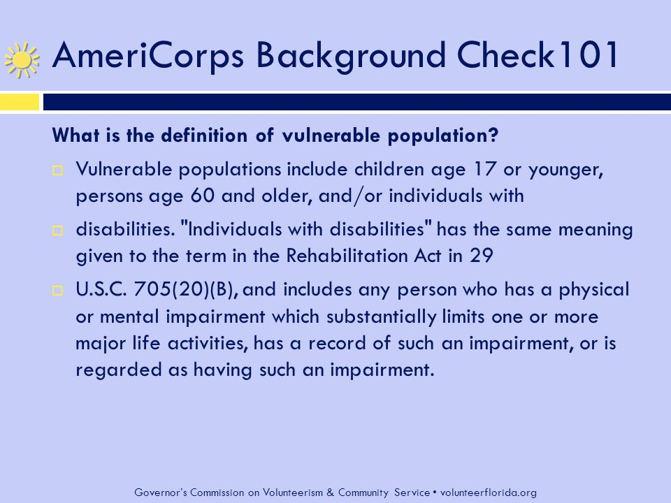 Governor's Commission on Volunteerism & Community Service volunteerflorida.org AmeriCorps Background Check101 What is the definition of vulnerable population.