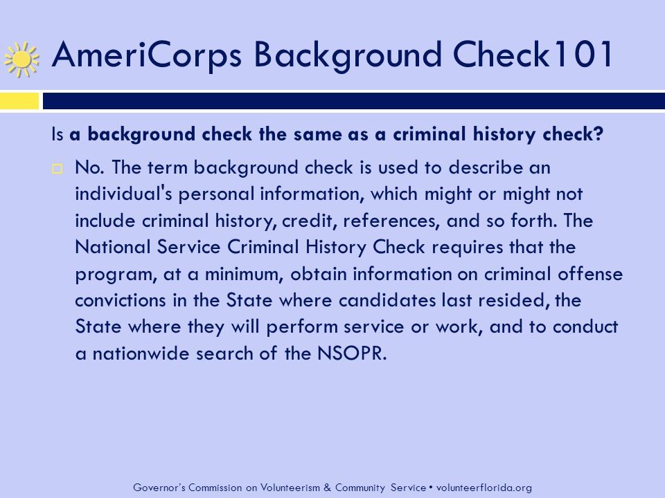 Governor's Commission on Volunteerism & Community Service volunteerflorida.org AmeriCorps Background Check101 Is a background check the same as a criminal history check.