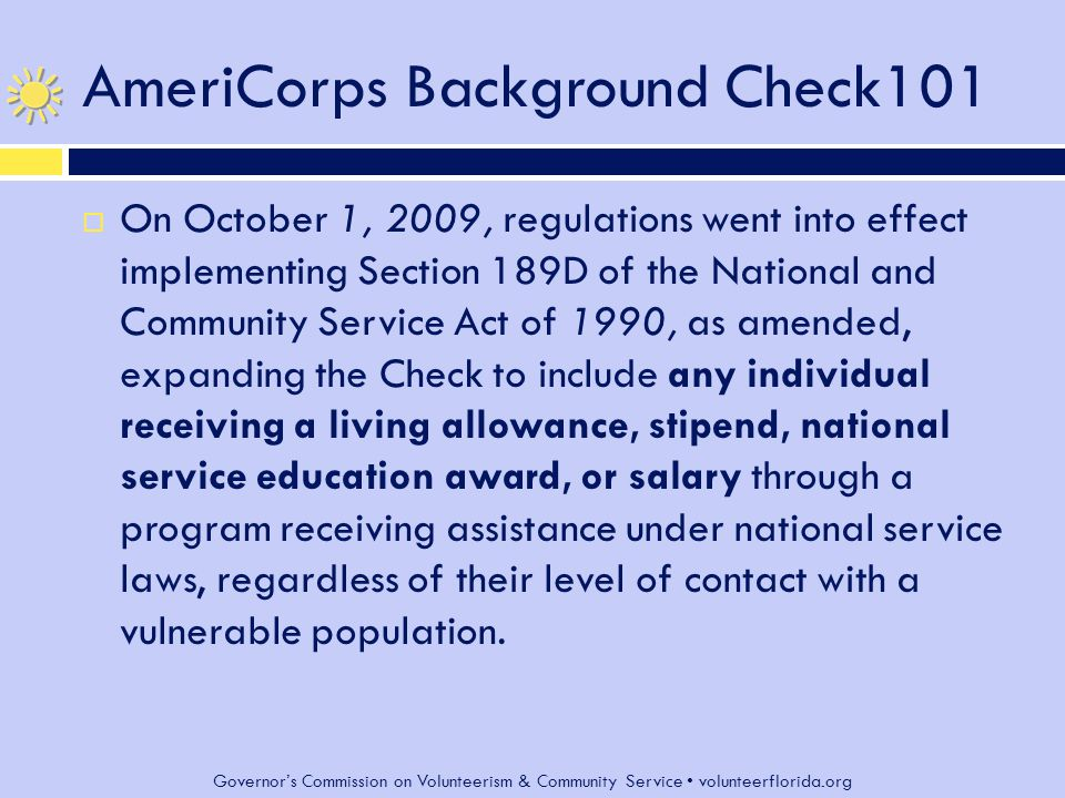 Governor's Commission on Volunteerism & Community Service volunteerflorida.org AmeriCorps Background Check101 When the State registry offers name-based or fingerprint- based check options for searching for criminal history information, what should I consider when making a choice.