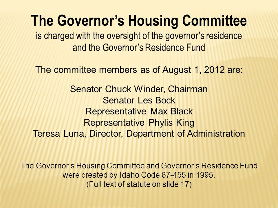 The Governor's Housing Committee is charged with the oversight of the governor's residence and the Governor's Residence Fund The committee members as