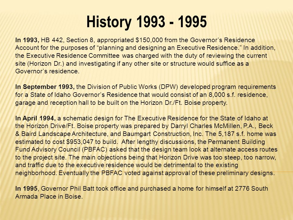 "History 1993 - 1995 In 1993, HB 442, Section 8, appropriated $150,000 from the Governor's Residence Account for the purposes of ""planning and designin"