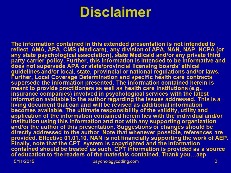 5/11/2015 Disclaimer The information contained in this extended presentation is not intended to reflect AMA, APA, CMS (Medicare), any division of APA,