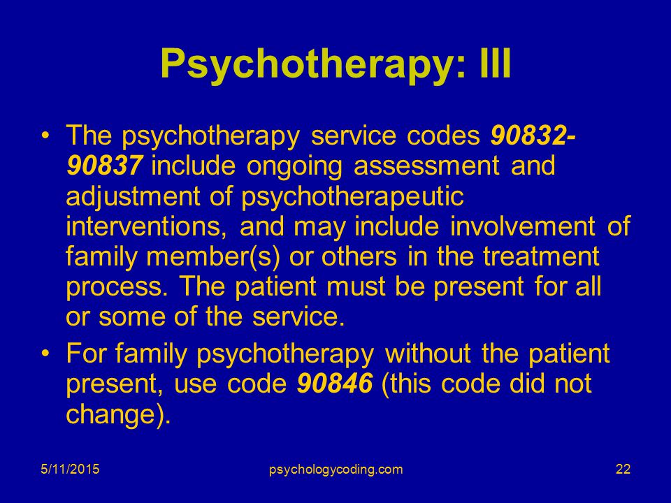 Psychotherapy: III The psychotherapy service codes 90832- 90837 include ongoing assessment and adjustment of psychotherapeutic interventions, and may