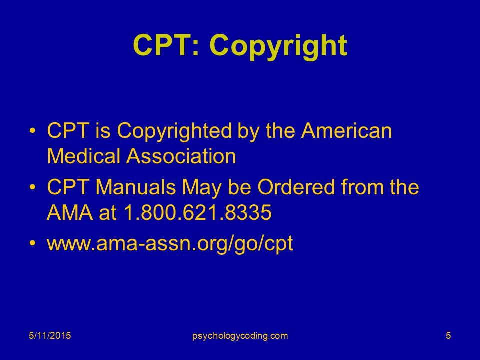 5/11/2015 CPT: Copyright CPT is Copyrighted by the American Medical Association CPT Manuals May be Ordered from the AMA at 1.800.621.8335 www.ama-assn