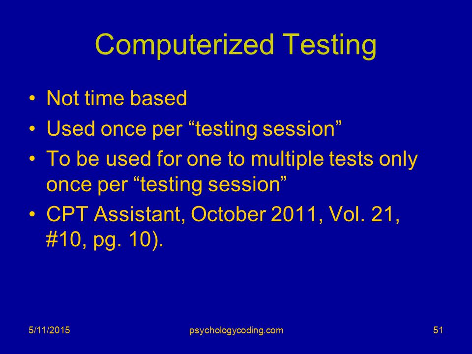 "Computerized Testing Not time based Used once per ""testing session"" To be used for one to multiple tests only once per ""testing session"" CPT Assistant"