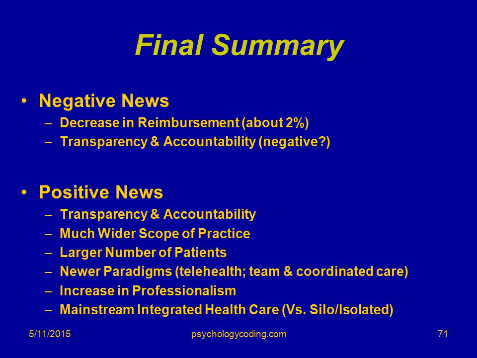 5/11/2015 Final Summary Negative News –Decrease in Reimbursement (about 2%) –Transparency & Accountability (negative?) Positive News –Transparency & A