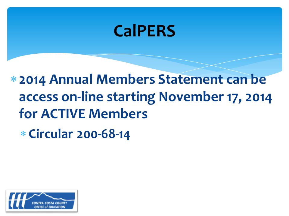  2014 Annual Members Statement can be access on-line starting November 17, 2014 for ACTIVE Members  Circular 200-68-14 CalPERS