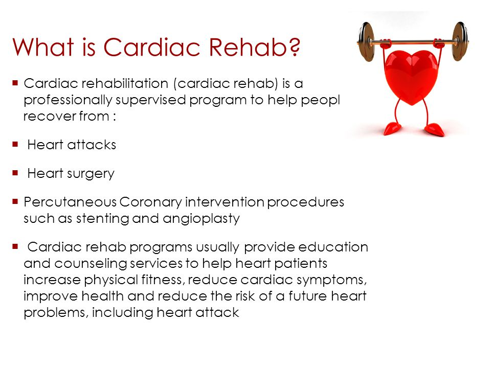 What is Cardiac Rehab?  Cardiac rehabilitation (cardiac rehab) is a professionally supervised program to help people recover from :  Heart attacks 