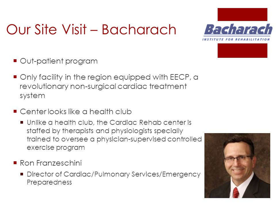 Our Site Visit – Bacharach  Out-patient program  Only facility in the region equipped with EECP, a revolutionary non-surgical cardiac treatment syst