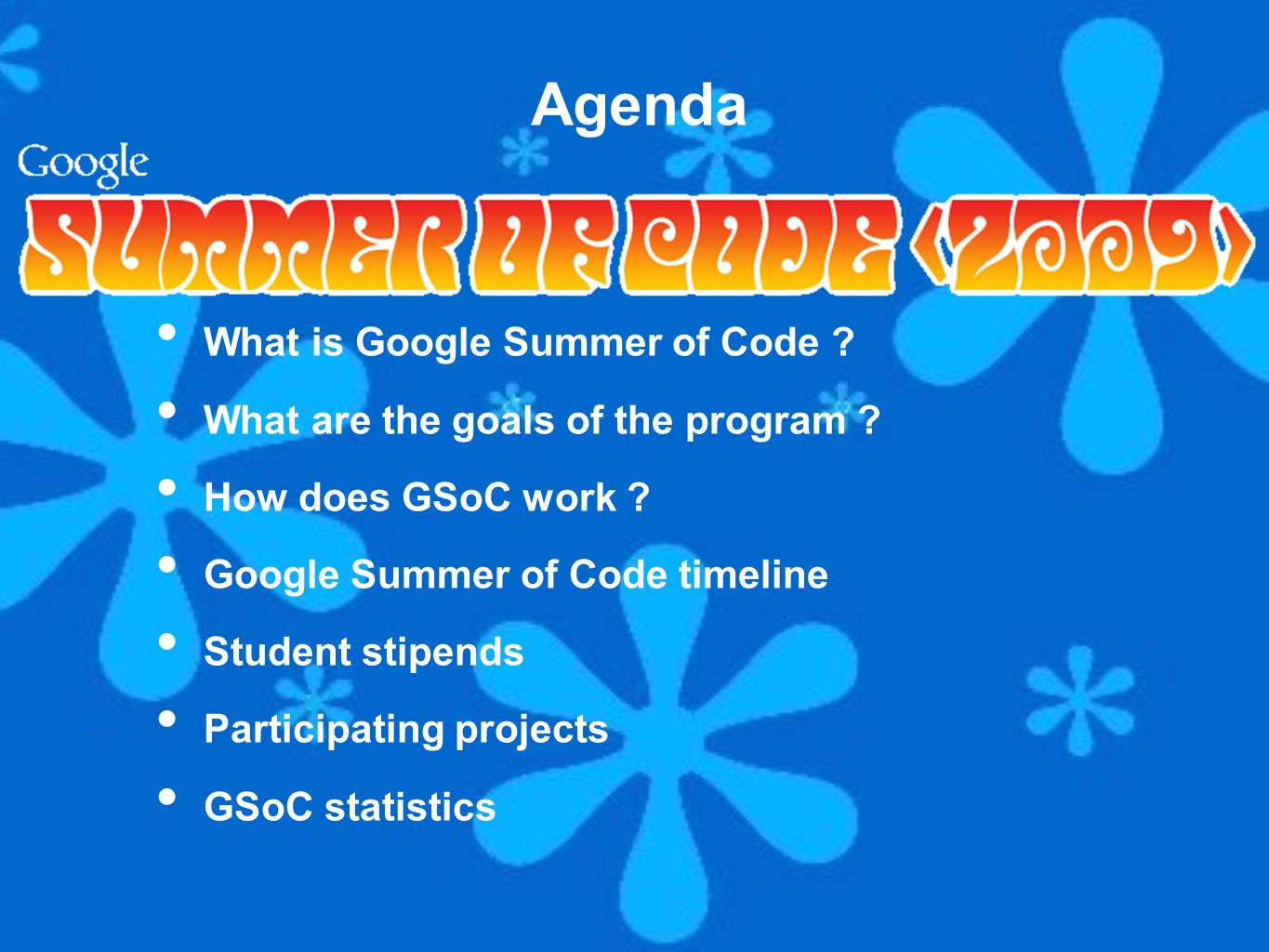 Google Summer of Code web page http://code.google.com/soc/2009/ Google Summer of Code FAQ http://code.google.com/soc/2009/faqs.html Google Summer of Code discussion group http://groups.google.com/group/google-summer-of-code-discuss Chat with us at IRC Freenode #gsoc channel Useful links