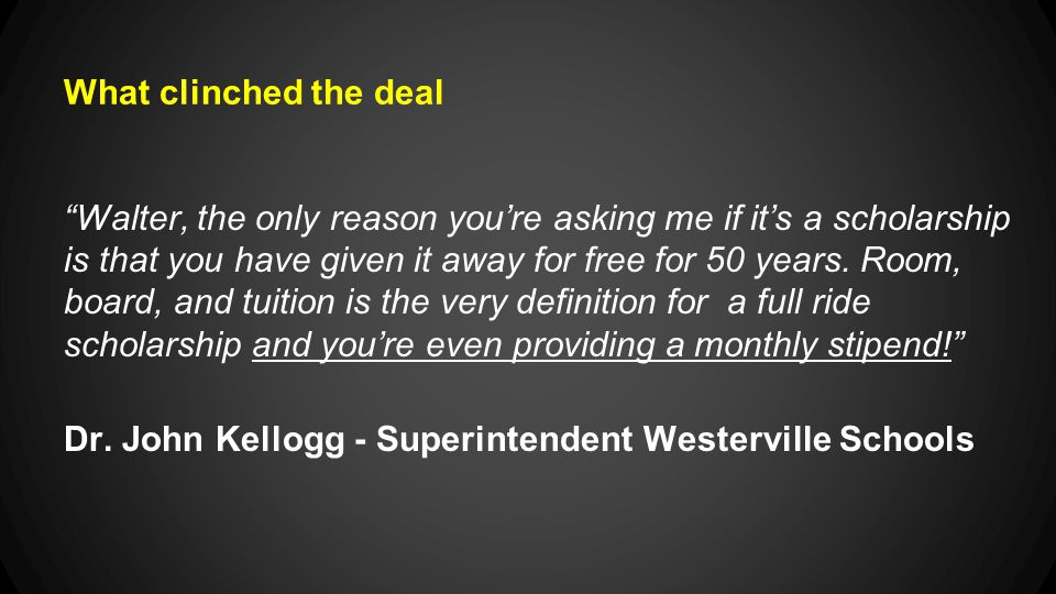 What clinched the deal Walter, the only reason you're asking me if it's a scholarship is that you have given it away for free for 50 years.