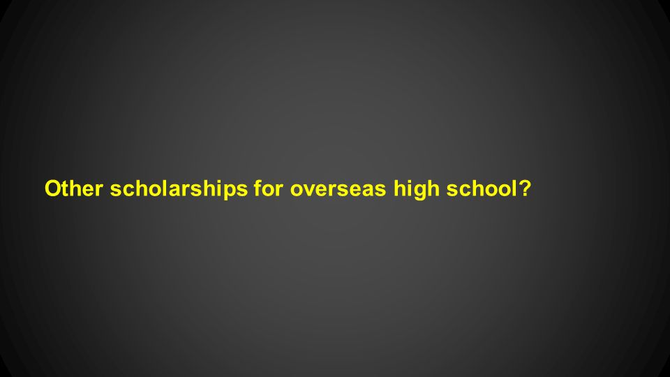 Other scholarships for overseas high school?