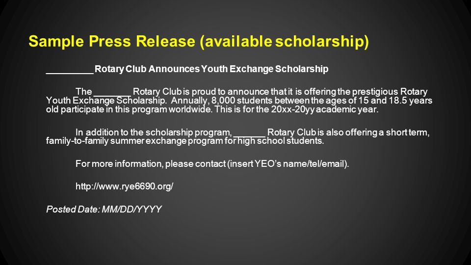 Sample Press Release (available scholarship) _________ Rotary Club Announces Youth Exchange Scholarship The _______ Rotary Club is proud to announce that it is offering the prestigious Rotary Youth Exchange Scholarship.