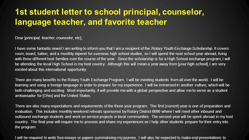 1st student letter to school principal, counselor, language teacher, and favorite teacher Dear [principal, teacher, counselor, etc], I have some fantastic news.