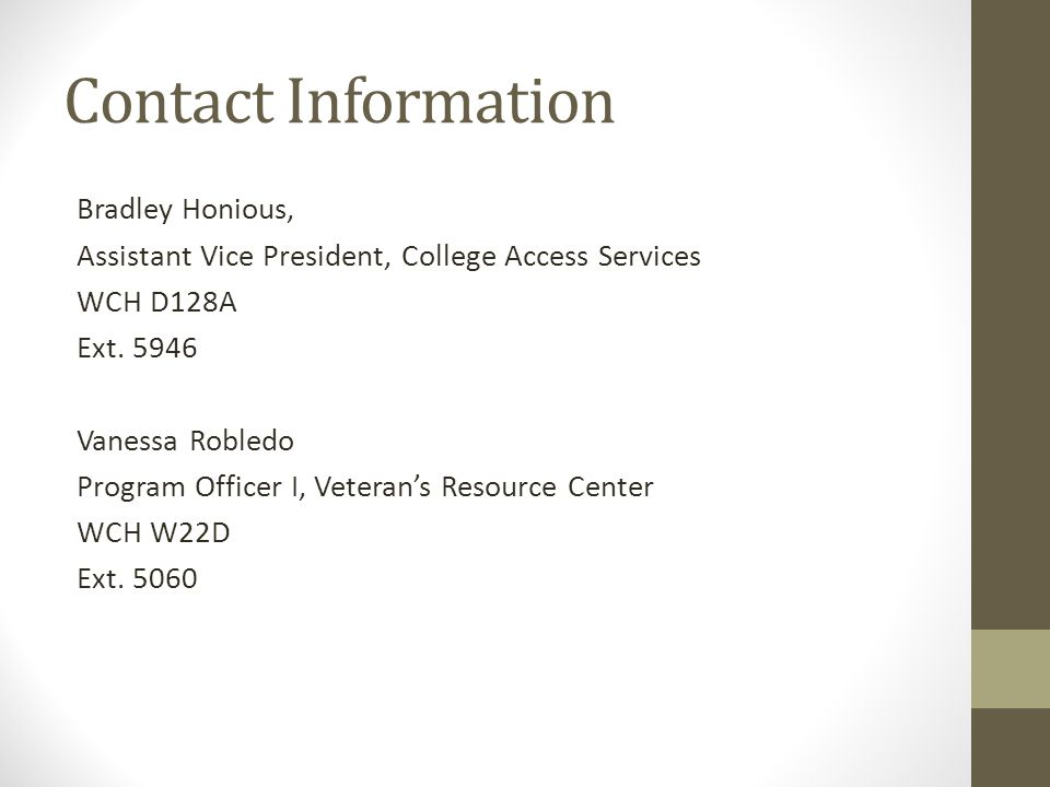 Contact Information Bradley Honious, Assistant Vice President, College Access Services WCH D128A Ext.